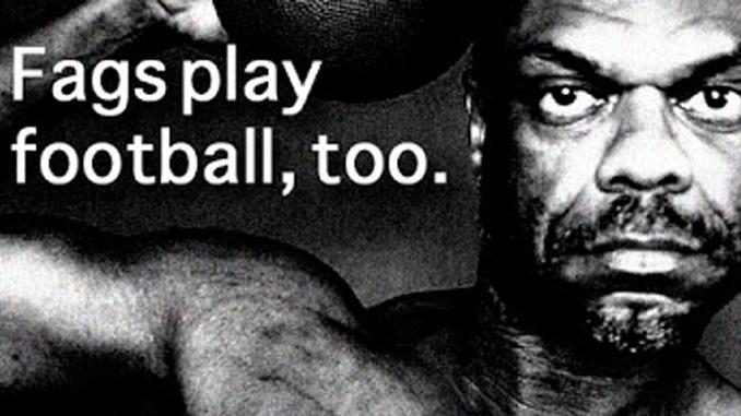 Fags play football, too.