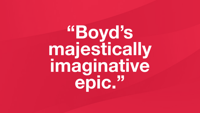 Review quote: Boyd's majestically imaginative epic